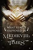 What Really Happened in Medieval Times: A Collection of Historical Biographies