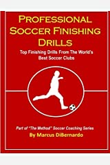 Professional Soccer Finishing Drills: Top Finishing Drills From The World's Best Soccer Clubs Paperback