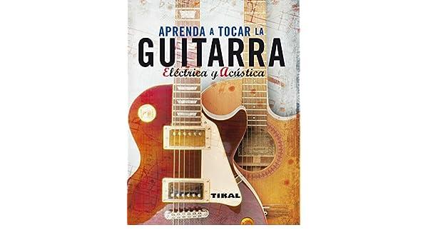 Aprenda A Tocar La Guitarra Electrica Y Clásica (Enciclopedia Universal) (Spanish Edition) - Kindle edition by Tikal Ediciones S A. Arts & Photography ...