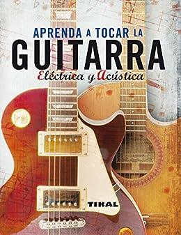 Aprenda A Tocar La Guitarra Electrica Y Clásica (Enciclopedia Universal) (Spanish Edition)
