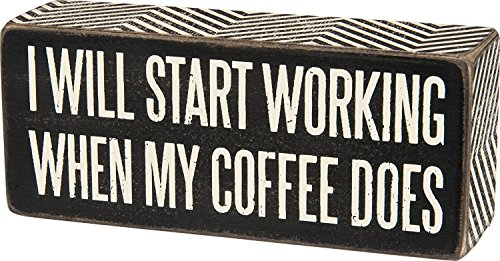 Decorative Box Sign - I Will Start Working When My Coffee Does