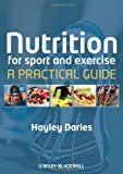 Sports and Exercise Nutrition, Daries, Hayley, 1405153547