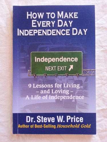 How to Make Every Day Independence Day