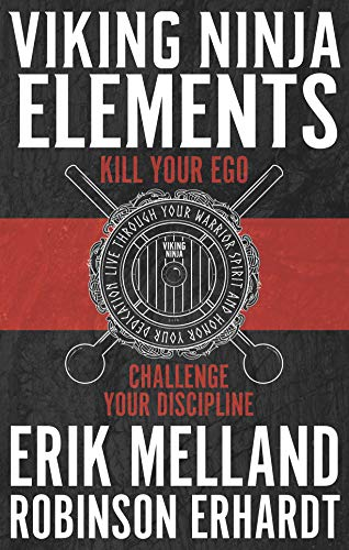 Viking Ninja Elements: Kill Your Ego, Challenge Your Discipline