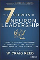 The 7 Secrets of Neuron Leadership: What Top Military Commanders, Neuroscientists, and the Ancient Greeks Teach Us about Inspiring Teams Hardcover