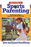 How to Win at Sports Parenting, Jim Sundberg and Janet Sundberg, 1578563542
