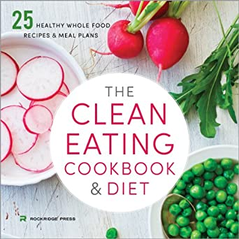 Amazon Com The Clean Eating Cookbook And Diet Over 100 Healthy