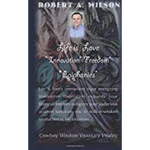 Life is Love Innovation Freedom Epiphanies: Life is love's omniscient vigor energizing innovative inspirations expanding my financial freedom ... walk-n-wisdom unattached to life situations? by Wilson, Robert (2014) Paperback