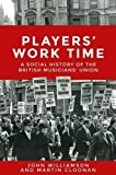 img - for Players' work time: A history of the British Musicians' Union, 1893 2013 book / textbook / text book