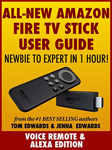 All-New Amazon Fire TV Stick User Guide - Newbie to Expert in 1 Hour! ()
