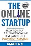 img - for THE ONLINE STARTUP: How to start a business online leveraging the power of Amazon: (Sell Private Label Products On Amazon FBA, Make Money while you sleep and Let the business work for you 24*7) book / textbook / text book