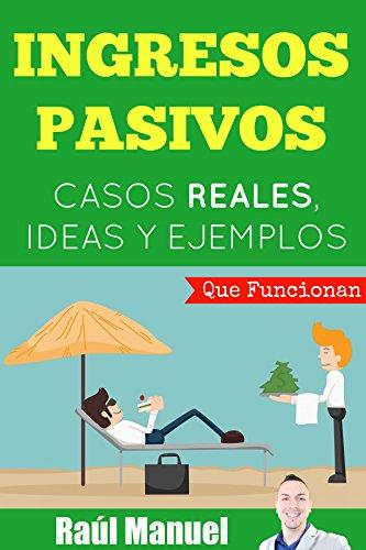 Descargar Libro Ingresos Pasivos: Casos Reales, Ideas Y Ejemplos : Como Ganar Dinero Rápido Por Internet Raúl Manuel