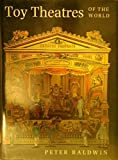 img - for Toy Theatres of the World by Peter Baldwin (1993-03-01) book / textbook / text book