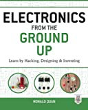 img - for Electronics from the Ground Up: Learn by Hacking, Designing, and Inventing book / textbook / text book
