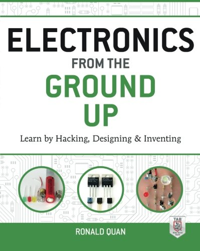 Electronics from the Ground Up: Learn by Hacking, Designing, and (Learn Electronic)