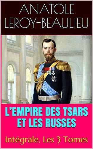 L'Empire des tsars et les Russes: Intégrale, Les 3 Tomes por Anatole Leroy-Beaulieu