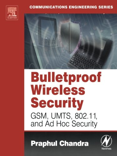 Bulletproof Wireless Security: GSM, UMTS, 802.11, and Ad Hoc Security (Communications Engineering) by Brand: Newnes