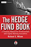The Hedge Fund Book: A Training Manual for Professionals and Capital-Raising Executives (Wiley Finance Book 705)
