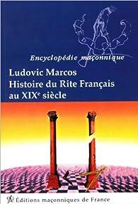 Histoire du Rite Français au XIXè siècle par Ludovic Marcos