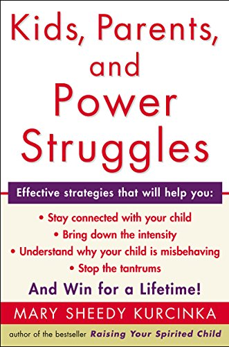 Kids, Parents, and Power Struggles: Raising Children to be More Caring and C by [Kurcinka, Mary Sheedy]