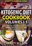 Ketogenic Diet Cookbook: Volumes 1-5: Ketogenic Recipes Breakfast, Lunch, Dinner, Snacks, Dessert And Slow Cooker Recipes