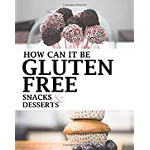 How Can It Be Gluten Free Cookbook: Snacks and Dessert