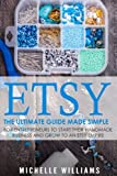 Etsy: The Ultimate Guide Made Simple for Entrepreneurs to Start Their Handmade Business and Grow To an Etsy Empire (Etsy, Etsy For Beginners, Etsy Business For Beginners, Etsy Beginners Guide) offers