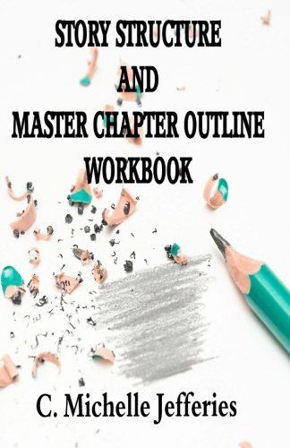Story Structure and Master Chapter Outline Workbook