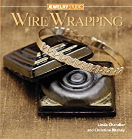 Jewelry Studio: Wire Wrapping by [Chandler, Linda, Ritchey, Christine]