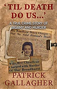 'TIL DEATH DO US...': A True Crime Story of Bigamy an