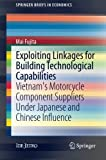 Exploiting Linkages for Building Technological Capabilities: Vietnam's Motorcycle Component Suppliers under Japanese and Chinese Influence (SpringerBriefs in Economics)