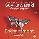 Enchantment: The Art of Changing Hearts, Minds, and Actions | Guy Kawasaki