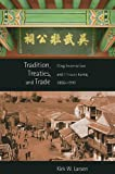 Tradition, Treaties, and Trade: Qing Imperialism and Choson Korea, 1850-1910 (Harvard East Asian Monographs), Kirk W. Larsen, 0674060733