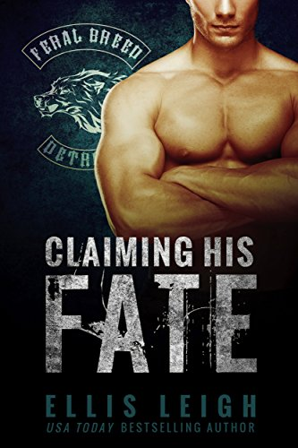 Claiming His Fate (Feral Breed Motorcycle Club Series Book 1) by [Leigh, Ellis]