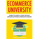 ECOMMERCE UNIVERSITY: Learn to Make a Living by Selling Affiliate & Physical Products Online