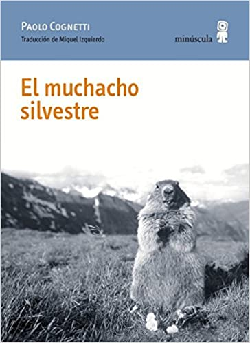 El muchacho silvestre (Paisajes narrados): Amazon.es: Paolo Cognetti, Miquel Izquierdo Ramon: Libros