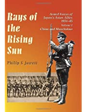 Rays of the Rising Sun. Vol 1: Armed Forces of Japan's Asian Allies 1931-45: China and Manchukuo