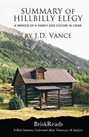 Summary: The Hillbilly Elegy: A Memoir of a Family and Culture In Crisis by J.D. Vance Understand Main TakeAways & Analysis
