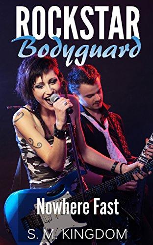 (Rockstar Bodyguard: Nowhere Fast: Rock Star Celebrity Romance, Billionaire Romantic Thriller, Funny Fangirl Humor Collection (Bad Boy Pop Stars Rocker Romance Series Book)