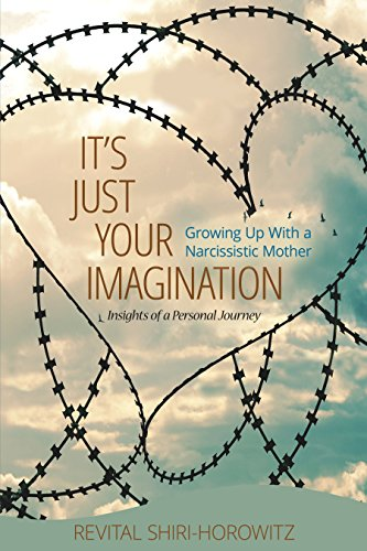It's Just Your Imagination: Growing Up with a Narcissistic Mother