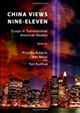 China Views Nine-Eleven: Essays in Transnational American Studies, Priscilla Roberts, Mei Renyi, and Yan Xunhua, 1443834440