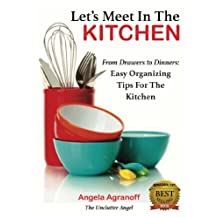 Let's Meet In The Kitchen: From Drawers to Dinners: Easy Organizing Tips for the Kitchen