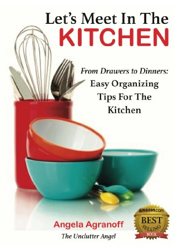 Let's Meet In The Kitchen: From Drawers to Dinners: Easy Organizing Tips for the Kitchen by [Agranoff, Angela]