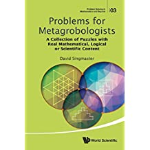 Problems for Metagrobologists: A Collection of Puzzles with Real Mathematical, Logical or Scientific Content (Problem Solving in Mathematics and Beyond)