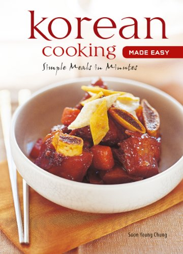 Korean Cooking Made Easy: Simple Meals in Minutes [Korean Cookbook, 56 Recpies] (Learn To Cook Series) by Soon Young Chung