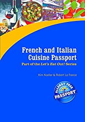 French and Italian Cuisine Passport for Gluten Free & Allergy Free Foods (Let's Eat Out Around The World Book 13)