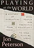 Playing at the World : A History of Simulating Wars, People and Fantastic Adventures, from Chess to Role-Playing Games, Peterson, Jon, 0615642047