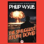 The Smuggled Atom Bomb | Philip Wylie