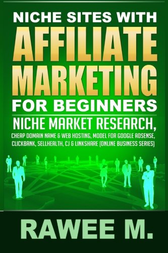 51qKte7HZFL - Niche Sites With Affiliate Marketing For Beginners: Niche Market Research, Cheap Domain Name & Web Hosting, Model For Google AdSense, ClickBank, SellHealth, CJ & LinkShare (Online Business Series)