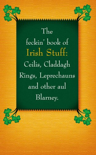 Irish History Claddagh Ring (The Feckin' Book of Irish Stuff: Ceilis, Claddagh Rings, Leprechauns, and Other Aul' Blarney (The Feckin' Collection))